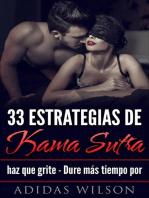 33 estrategias de Kama Sutra: haz que grite - Dure más tiempo por Adidas Wilson: SELF-HELP / Sexual Instruction