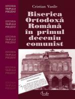 Biserica Ortodoxa Romana in primul deceniu comunist