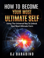 """How to Become Your Most Ultimate Self """"Using the Universal Key to Unlock Your Most Ultimate Form"""""""