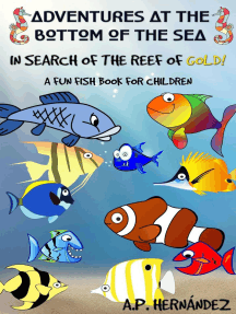 Adventures at the bottom of the sea. In Search of the reef of gold! A Fun Fish Book for Children