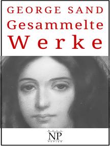 George Sand – Gesammelte Werke: Romane und Geschichten