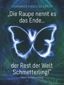 """""""Die Raupe nennt es das Ende... der Rest der Welt Schmetterling!"""""""