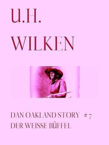 LEGENDÄRE WESTERN: DAN OAKLAND STORY #7: Der weiße Büffel