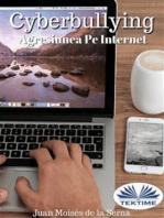 Cyberbullying - Agresiunea Pe Internet: Când Agresorul Acționează Din Spatele Computerului