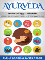 Ayurveda Ayurvedic Essential Oils & Aromatherapy for Amazing Relaxation, Beautiful Skin and Tremendous Healing