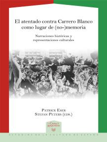El atentado contra Carrero Blanco como lugar de (no-)memoria: Narraciones históricas y representaciones culturales