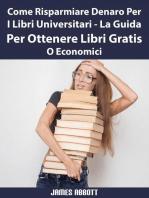Come Risparmiare Denaro Per I Libri Universitari - La Guida Per Ottenere Libri Gratis O Economici