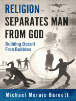 Religion Separates Man From God Building Occult Free Bubbles