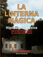 La linterna mágica: Hipnosis regresiva. Aprende a equilibrar tu mundo emocional