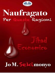 Naufragato: Per Queste Ragioni: Jihad Economico