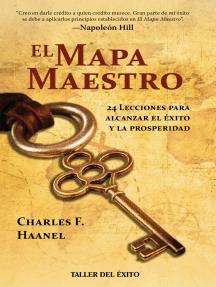 El mapa maestro: 24 lecciones para alcanzar el éxito y la prosperidad