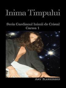 Inima Timpului: Gardianul Inimii De Cristal Cartea 1