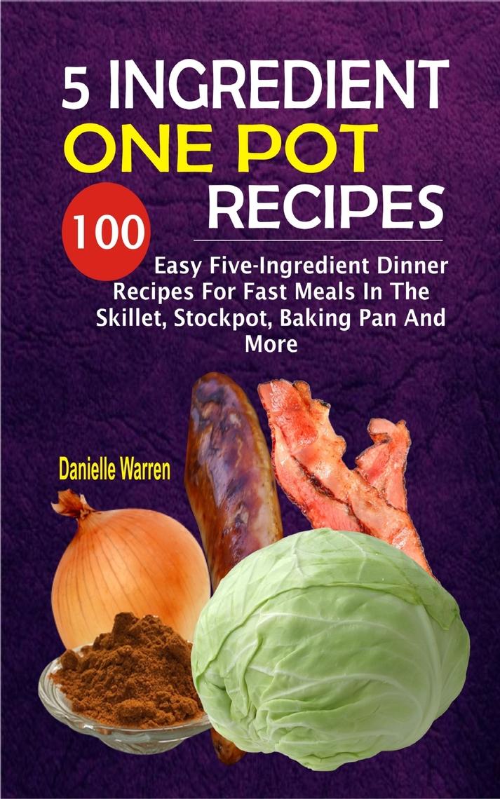 5 Ingredient One Pot Recipes By Danielle Warren By Danielle Warren