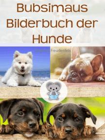 Bubsimaus Bilderbuch der Hunde: Ein Bilderbuch für Kinder als Einschlafhilfe