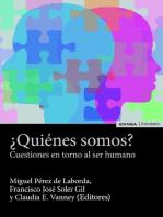 ¿Quiénes somos?: Cuestiones en torno al ser humano