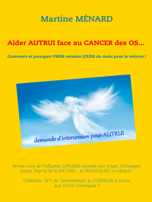 Aider autrui face au cancer des os... Comment et pourquoi prier certains jours du mois pour le vaincre !: Servez-vous de l'influence lunaire associée aux Anges, Archanges, Saints