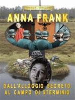 Anna Frank. Dall'alloggio segreto al campo di sterminio