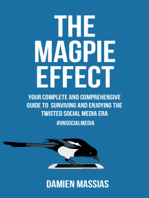 The Magpie Effect: Your Complete and Comprehensive Guide to Surviving and Enjoying The Twisted Social Media Era #UnsocialMedia