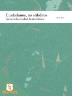 Ciudadanos y no súbditos: Guía en la ciudad democrática