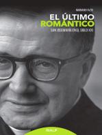 El último romántico: San Josemaría en el siglo XXI