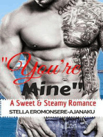 """You're Mine"" ~ A Sweet & Steamy Romance"