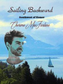 Sailing Backward (Southwest of Homer Book 3)