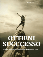 """Ottieni Successo """" Come Avere Successo in Qualsiasi Cosa """""""