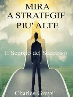 Mira a strategie piu' alte Il segreto del successo