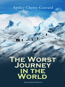 The Worst Journey in the World (Illustrated Edition): Memoirs: The 1910–1913 British Antarctic Expedition