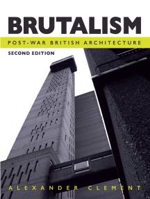 Brutalism: Post-War British Architecture, Second Edition