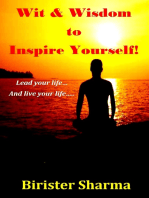 Wit & Wisdom To Inspire Yourself! Lead your life... and live your life....