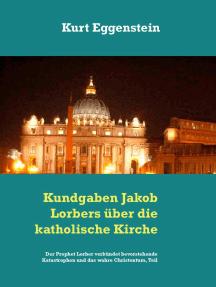 Kundgaben Jakob Lorbers über die katholische Kirche: Der Prophet Lorber verkündet bevorstehende Katastrophen und das wahre Christentum, Teil VI-1