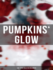 Pumpkins' Glow: 200+ Eerie Tales for Halloween: Horror Classics, Mysterious Cases, Gothic Novels, Monster Tales & Supernatural Stories