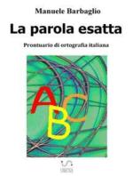 La parola esatta. Prontuario di ortografia italiana