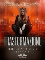 Trasformazione Dreya Love Libro 1