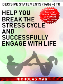 Decisive Statements (1406 +) to Help You Break the Stress Cycle and Successfully Engage with Life
