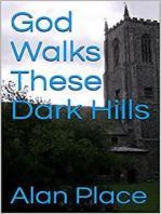 God Walks These Dark Hills