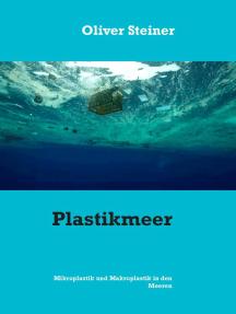 Plastikmeer: Mikroplastik und Makroplastik in den Meeren