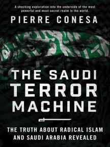 The Saudi Terror Machine: The Truth About Radical Islam and Saudi Arabia Revealed