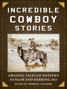 Incredible Cowboy Stories: Amazing Tales of Western Danger and Derring-Do
