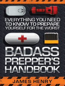Badass Prepper's Handbook: Everything You Need to Know to Prepare Yourself for the Worst