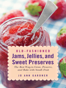 Old-Fashioned Jams, Jellies, and Sweet Preserves: The Best Way to Grow, Preserve, and Bake with Small Fruit
