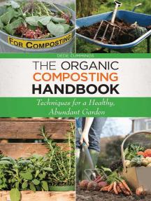 The Organic Composting Handbook: Techniques for a Healthy, Abundant Garden