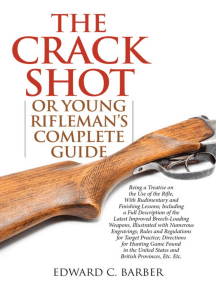 The Crack Shot: or Young Rifleman's Complete Guide: Being a Treatise on the Use of the Rifle
