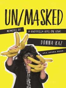 UN/MASKED: Memoirs of a Guerrilla Girl on Tour