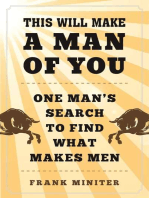 This Will Make a Man of You: One Man?s Search for Hemingway and Manhood in a Changing World