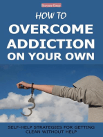 How to Overcome Addiction on Your Own: Self-Help Strategies for Getting Clean Without Help