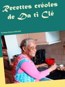 Recettes créoles de Da ti Clé: Par Mamie Clémence JEAN-LOUIS