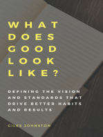 What Does Good Look Like? (Defining the vision and standards that drive better habits and results)