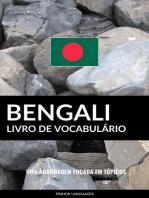 Livro de Vocabulário Bengali: Uma Abordagem Focada Em Tópicos